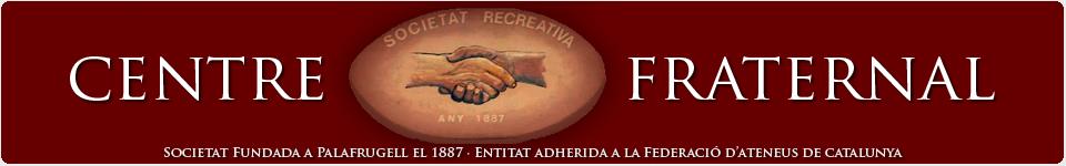 Centre Fraternal de Palafrugell, entitat adherida a la Federaci� d'Ateneus de Catalunya